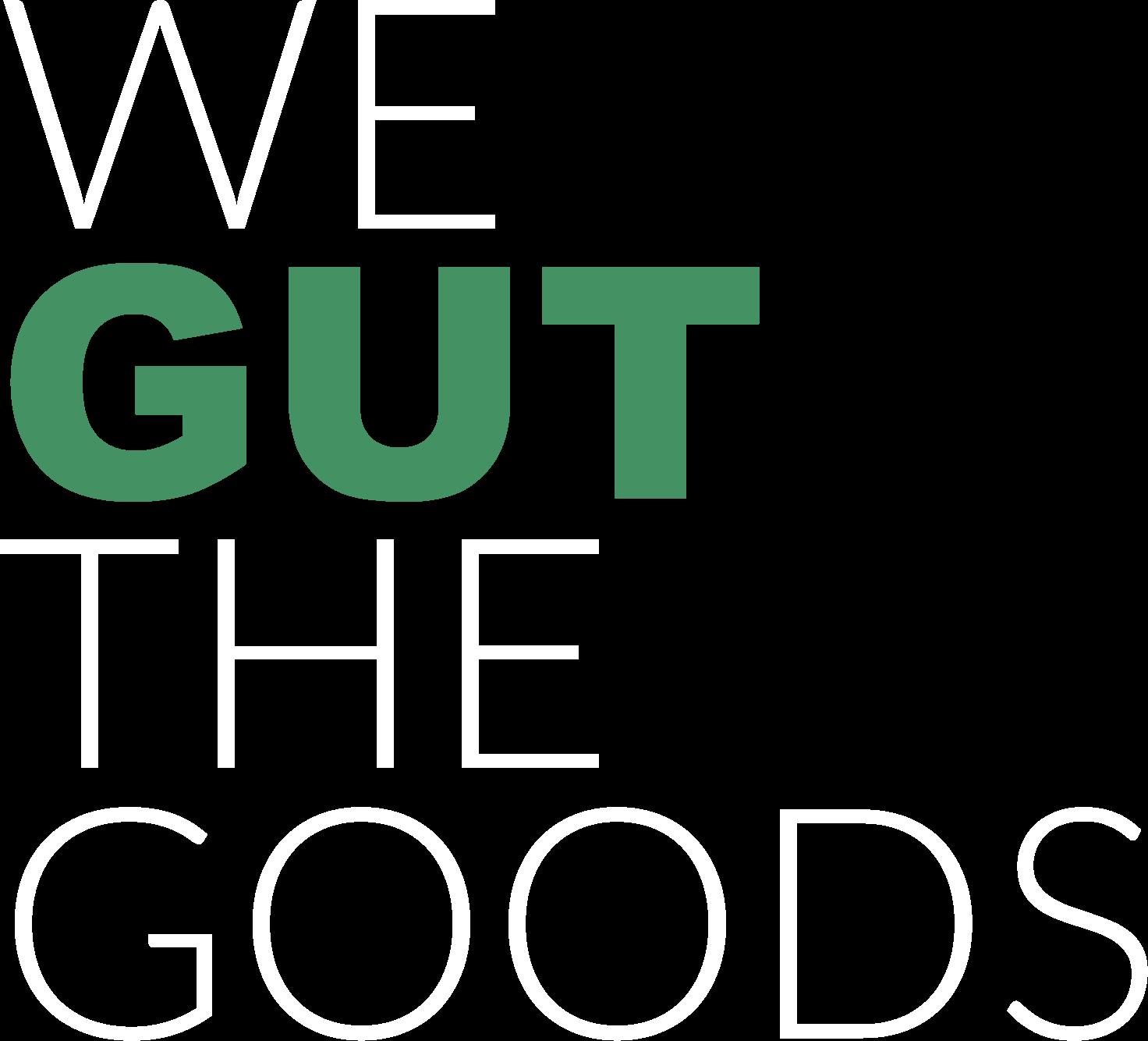 We Gut the Goods